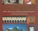 The Painted Ladies Guide to Victorian California: B & Bs, Restaurants, Museums