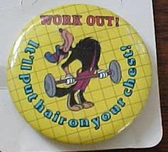 Disney Work Out I'll Put Hair on your Chest Pin Pinback  - $4.99