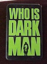 Who is Dark Man Pin Pinback  - $9.99