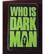 Who is Dark Man Pin Pinback  - $9.99