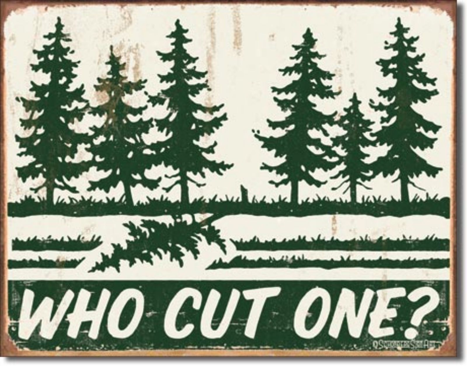 Who Cut One? Pine Tree  Metal Sign Tin New Vintage Style USA #1486