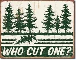 Who Cut One? Pine Tree  Metal Sign Tin New Vintage Style USA #1486 - $10.29