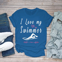 Swimming Funny Tee I Love My Swimmer Cool Swim Mom Unisex - $15.99+