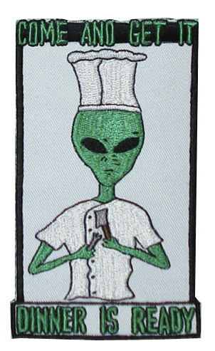 "UFO ALIEN COME AND GET IT DINNER IS READY 3"" X 5"" PATCH"
