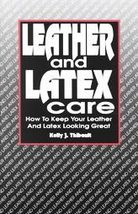 LEATHER AND LATEX CARE Kelly J Thibault - $0.99