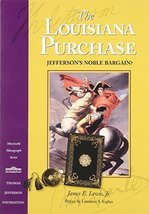 The Louisiana Purchase: Jefferson's Noble Bargain? (Monticello Monograph Series,