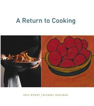 A Return to Cooking Ruhlman, Michael and Ripert, Eric - $15.50