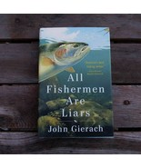 Fishing All Fishermen Are Liars John Gierach 1st Edition 1st Printing Book - $30.00