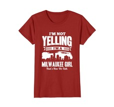 Funny Shirts - I'M NOT YELLING I'M A Milwaukee GIRL T-shirt Wowen - $19.95+