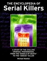 The Encyclopedia of Serial Killers [Mar 01, 2000] Newton, Michael - $9.97