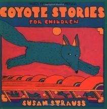 Coyote Stories for Children: Tales from Native America [Oct 01, 1991] Strauss, S