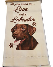 Labrador Kitchen Dish Towel Dog All You Need Is Chocolate Lab Pet Cotton... - $11.49