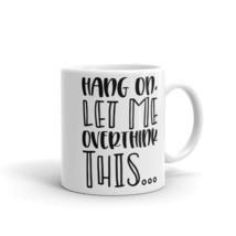 New Mug - Hang on let me overthink this Mug - $10.99+