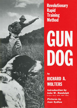 Gun Dog, Revolutionary Rapid Training Method : Richard Wolters : New Har... - $21.95