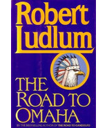 The Road to Omaha by Robert Ludlum (1992, Hardcover) - $5.99