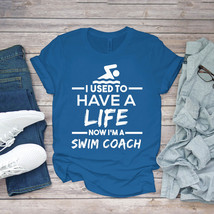 Swimming Funny Tee Swimming Coach Used To Have Life Now Swim Coach Unisex - $15.99+