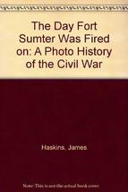 The Day Fort Sumter Was Fired on: A Photo History of the Civil War [Apr 01, 1995
