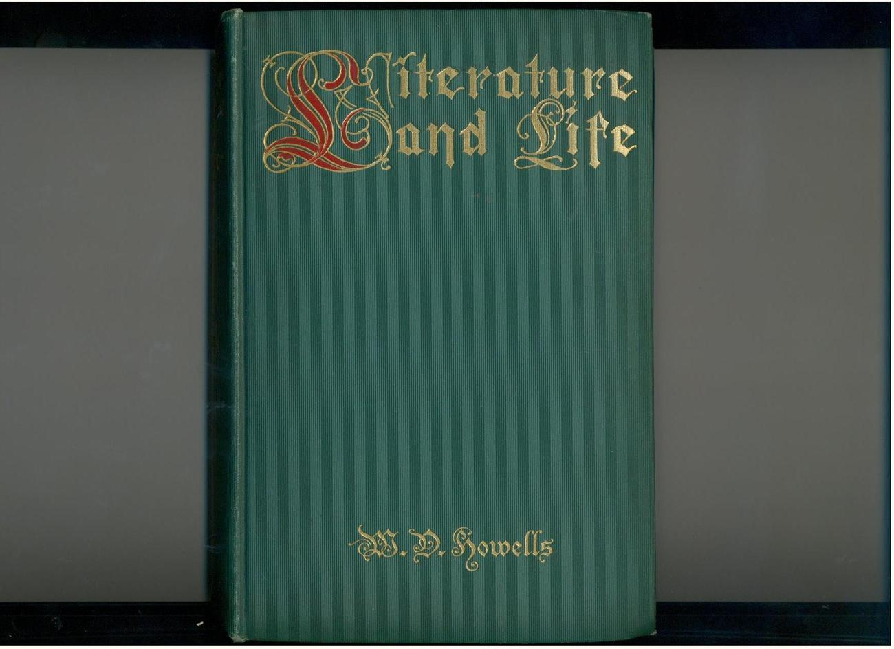 W.D. Howells - LITERATURE AND LIFE - 1902 1st Edition