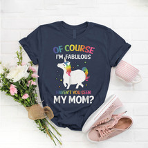 I'M Fabulous Haven'T You Seen My Mom Love Mum T- Shirt Birthday Funny Id... - $15.99+