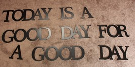 "Today Is A Good Day For A Good Day 8"" Tall Letters Black Metal Wall Art Words - $123.74"