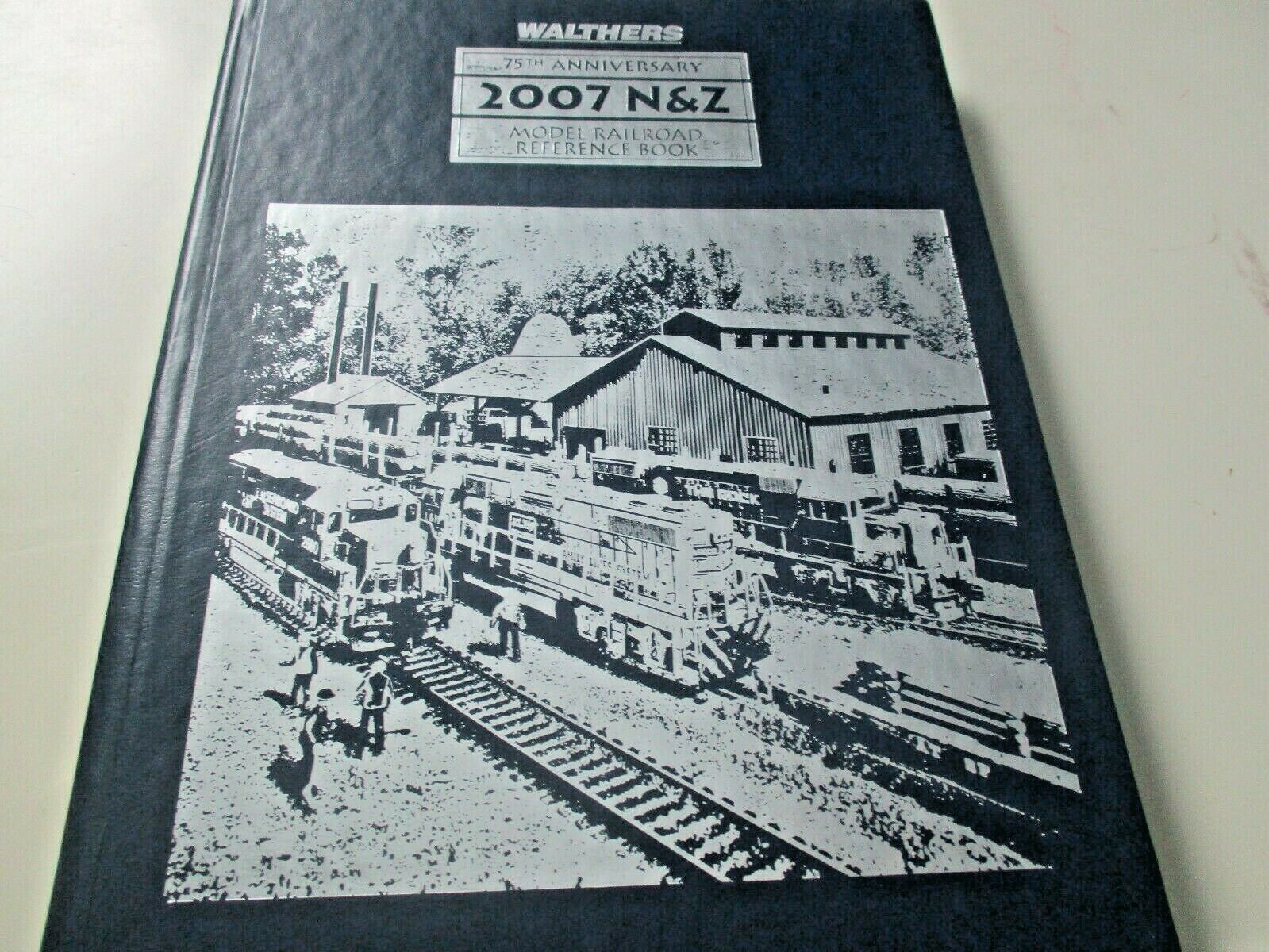 Walthers # 913-2470 2007 75th Anniversary Hard Cover # 75 of 537 Catalog N & Z