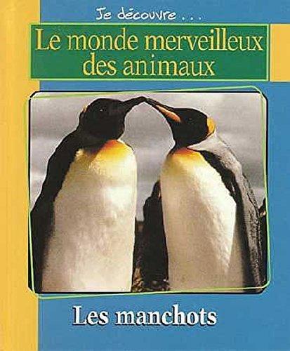 Les manchots (Je d?couvre-- le monde merveilleux des animaux) [Hardcover] Merebe