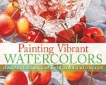 Painting Vibrant Watercolors: Discover the Magic of Light, Color and Contrast [M
