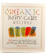 Organic Body Care Recipes Stephanie Tourles Beauty Health Herbal Skin Fo... - $8.95