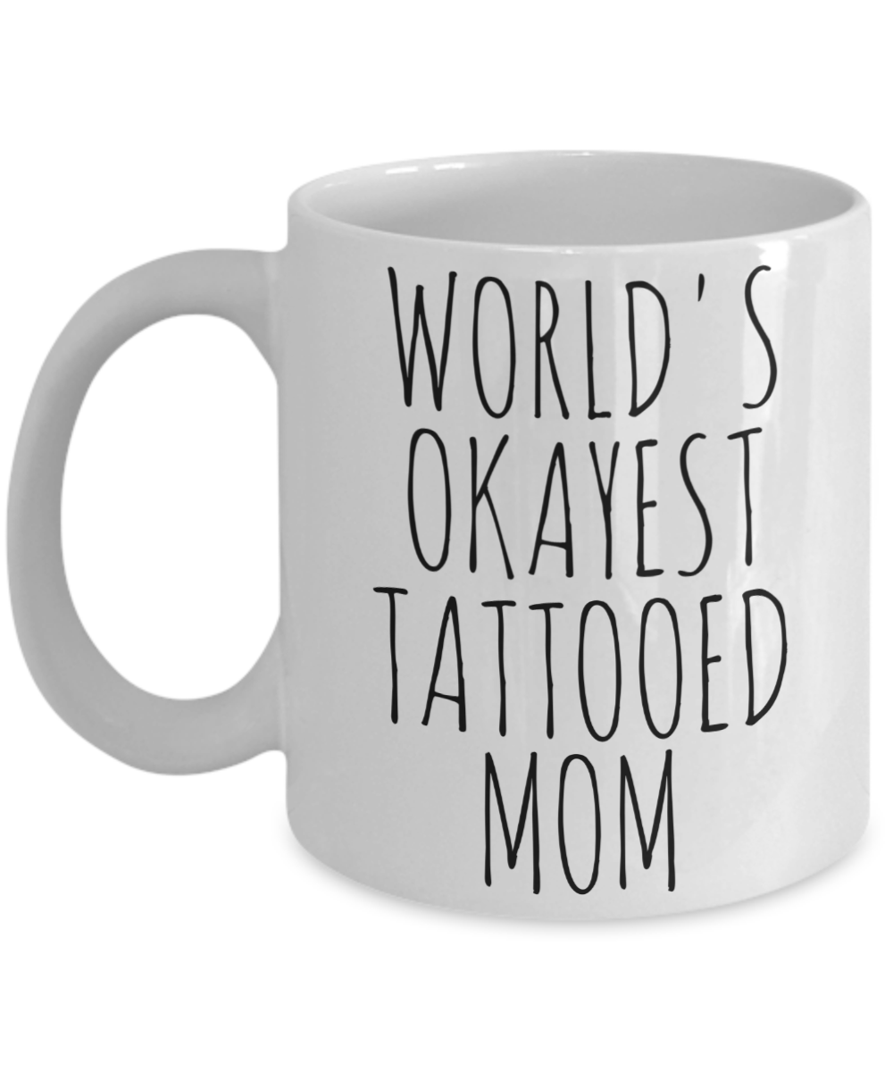 Worlds Okayest Tattooed Mom Mug Wife Gift Christmas Coffee Cup Ceramic White
