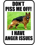 #4 GERMAN SHEPHERD DOG SIGN DON'T PISS ME OFF I HAVE ANGER ISSUES - $10.29