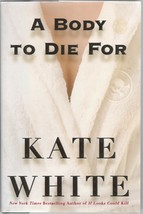 A Body to Die For - Kate White - HC - 2003 - Warner Books - 0-446-53148-0. - $2.21
