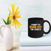 Paint To Burn Off The Crazy Mugs Cool Painters Gifts - $15.95