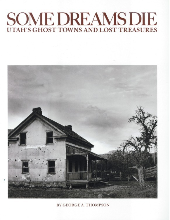 Some Dreams Die: Utah's Ghost Towns and Lost Treasures