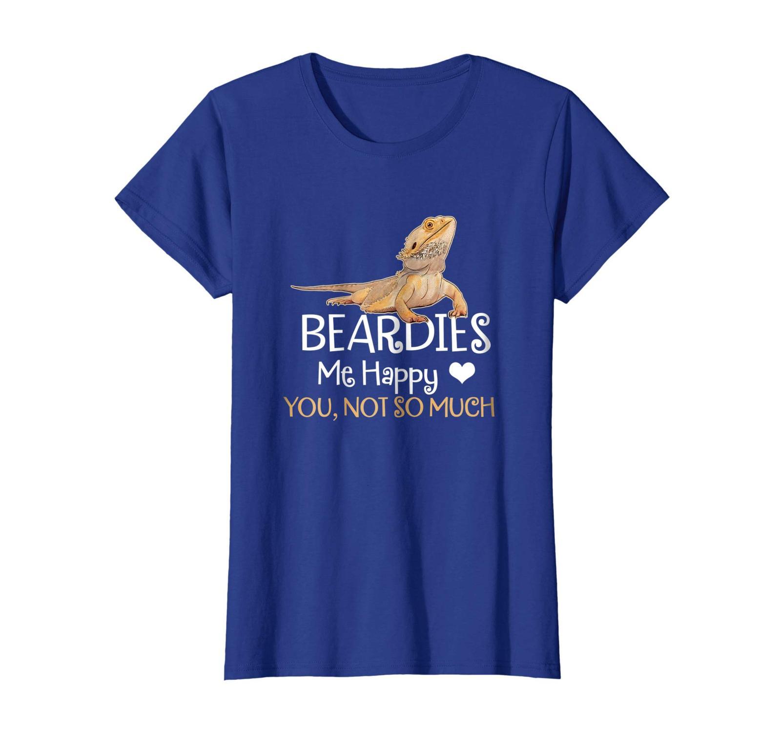 New Shirt - Beardies Make Me Happy You Not So Much Bearded Dragon Shirt Wowen