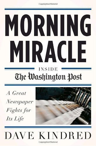 Morning Miracle: Inside the Washington Post A Great Newspaper Fights for Its Lif