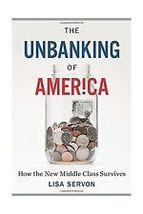 The Unbanking of America: How the New Middle Class Survives - $16.95