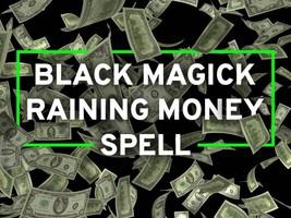 BLACK MAGICK RAINING MONEY WEALTH SPELL! ELITE LEVEL! TAKE WHAT IS YOURS! POWER! - $280.00