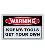 Novelty Warning Sign: Koen's Tools Get Your Own - Great Gift For Auto Me... - $9.99