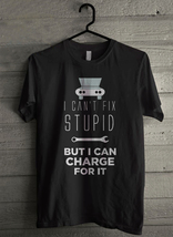 I Can't Fix Stupid But I Can Charge For It - Custom Men's T-Shirt (4065) - $19.13+
