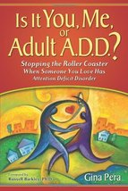 Is It You, Me, or Adult A.D.D.: Stopping the Rollar Coaster When Someone... - $12.99