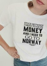 Stuck Between I Need To Save Money And I Need To Go To Norway Ladies T-S... - £14.51 GBP+