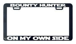Bounty hunter on my own side wars license plate frame - $5.99