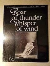 Roar of Thunder Whisper of Wind: A Portrait of Michigan Waterfalls [Apr 01, 1994