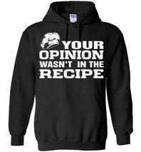 Your Opinion Wasn't In The Recipe Blend Hoodie - $32.99+