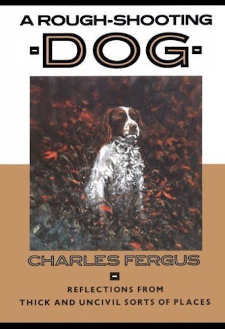 Primary image for A Rough-Shooting Dog: Reflections : Charles Fergus : New Hardcover 1st Ed  @ZB
