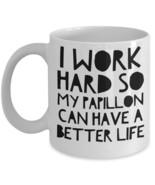 Papillon Mug - Funny Papillon Dog Mug - I Work Hard So My Papillon Can H... - $14.95
