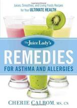 The Juice Lady's Remedies for Asthma and Allergies: Delicious Smoothies ... - $6.90