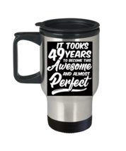 An item in the Home & Garden category: Funny 49 Years Old T Travel Mug 49 Birthday Gifts