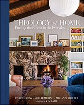 Theology of Home: Finding the Eternal in the Everyday by Carrie Gress