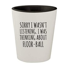 Sorry I Was Thinking About Floor-ball Funny Ceramic Shot Glass with Whit... - $15.67